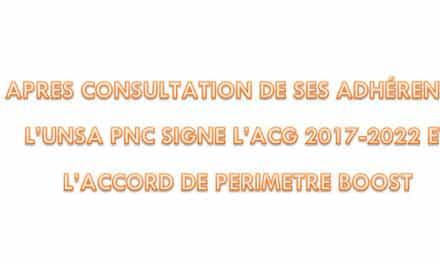 APRES CONSULTATION DE SES ADHÉRENTS, L'UNSA PNC SIGNE L'ACG 2017-2022 ET L'ACCORD DE PÉRIMÈTRE BOOST