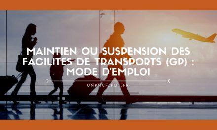 MAINTIEN OU SUSPENSION DES FACILITÉS DE TRANSPORTS (GP) : MODE D'EMPLOI