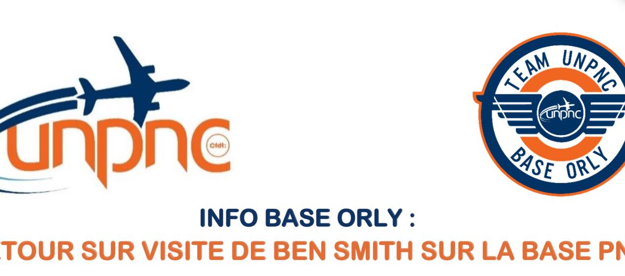 INFO BASE ORLY : RETOUR SUR VISITE DE BEN SMITH SUR LA BASE PN !